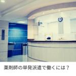 【アルバイト】薬剤師の単発派遣で働くには?【1分で簡単登録】